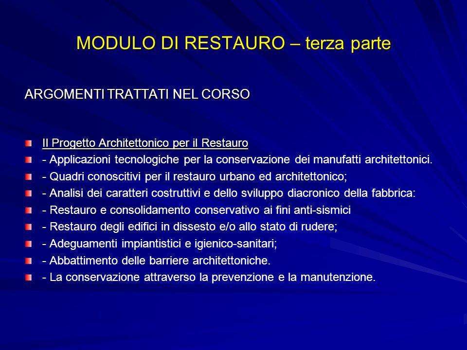 MODULO DI RESTAURO – terza parte ARGOMENTI TRATTATI NEL CORSO Il Progetto Architettonico per il Restauro - Applicazioni tecnologiche per la conservazione dei manufatti architettonici.