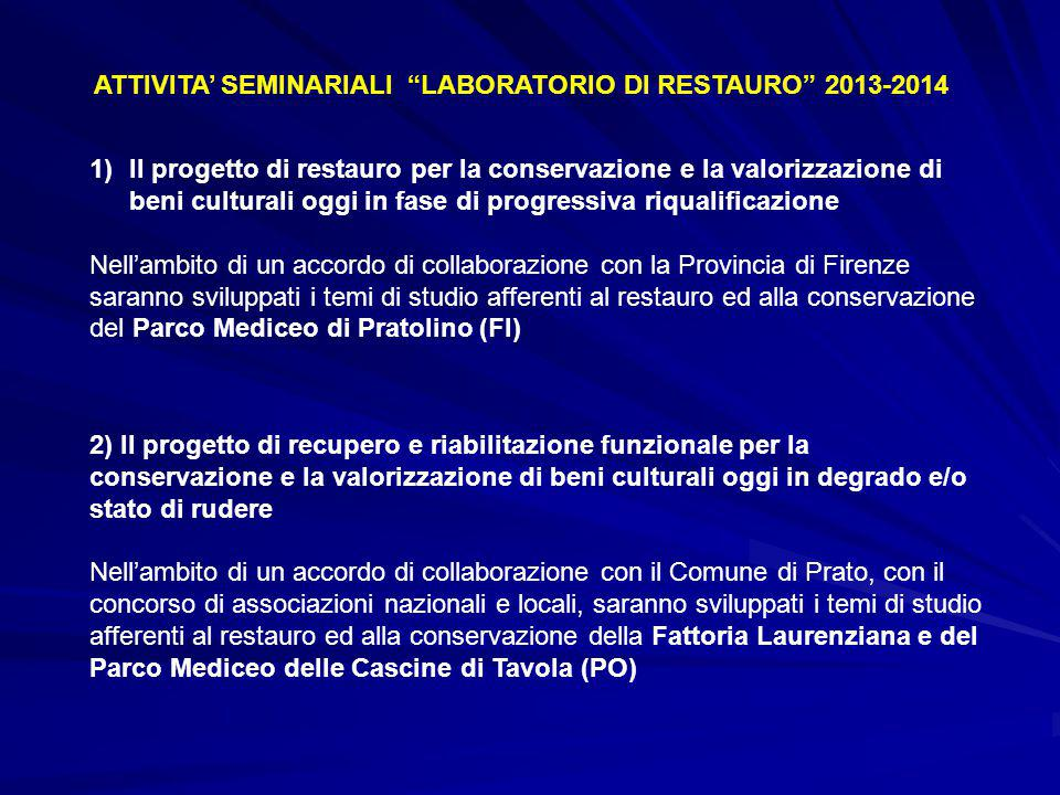 """ATTIVITA' SEMINARIALI """"LABORATORIO DI RESTAURO"""" 2013-2014 1)Il progetto di restauro per la conservazione e la valorizzazione di beni culturali oggi in"""