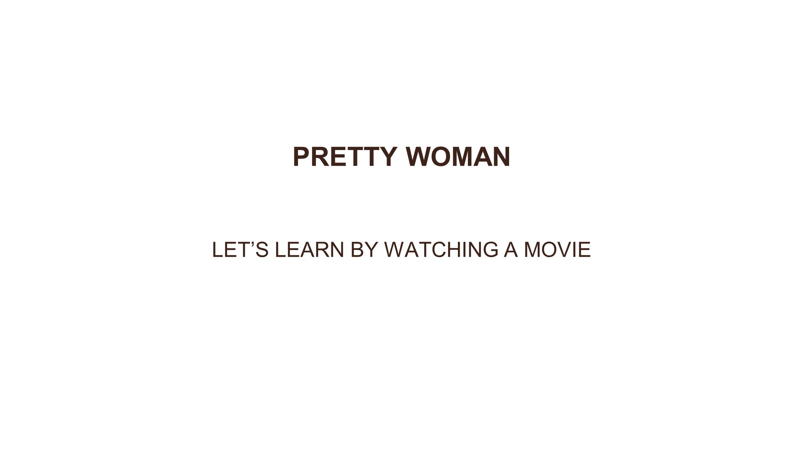PRETTY WOMAN LET'S LEARN BY WATCHING A MOVIE