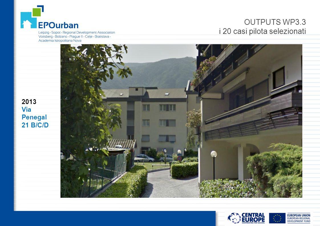 OUTPUTS WP3.3 i 20 casi pilota selezionati 2013 Via Penegal 21 B/C/D