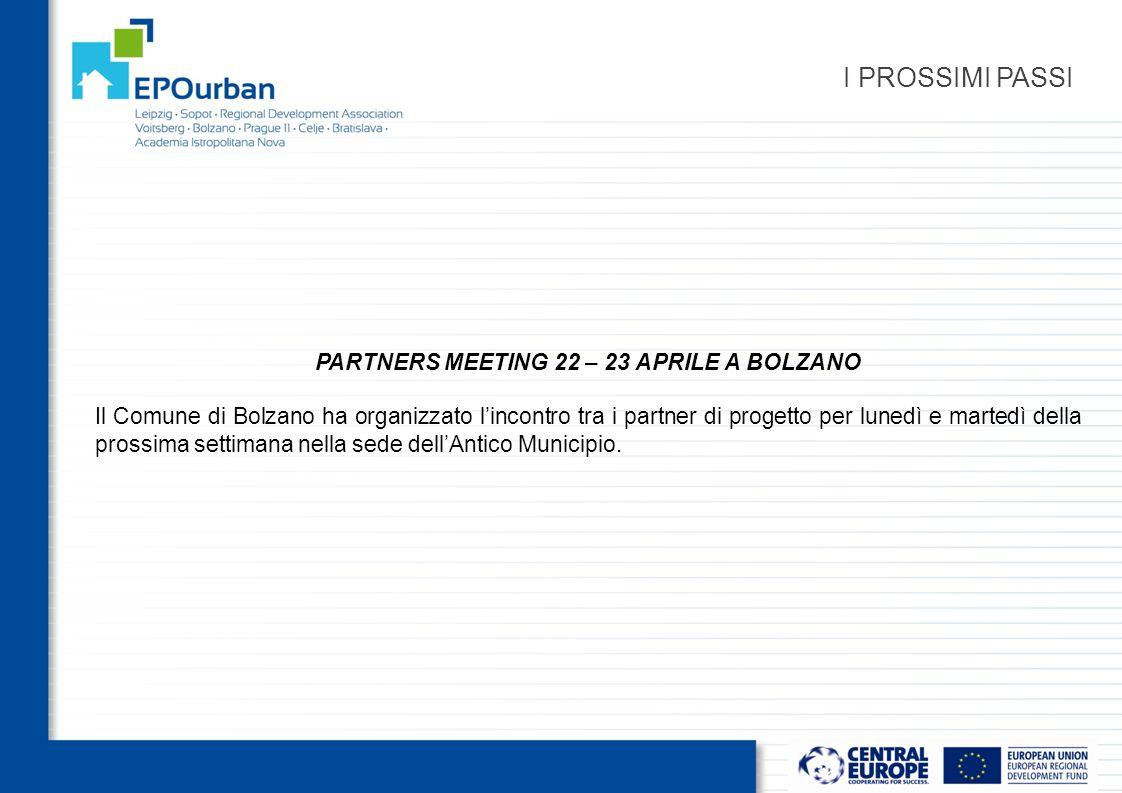 I PROSSIMI PASSI PARTNERS MEETING 22 – 23 APRILE A BOLZANO Il Comune di Bolzano ha organizzato l'incontro tra i partner di progetto per lunedì e martedì della prossima settimana nella sede dell'Antico Municipio.