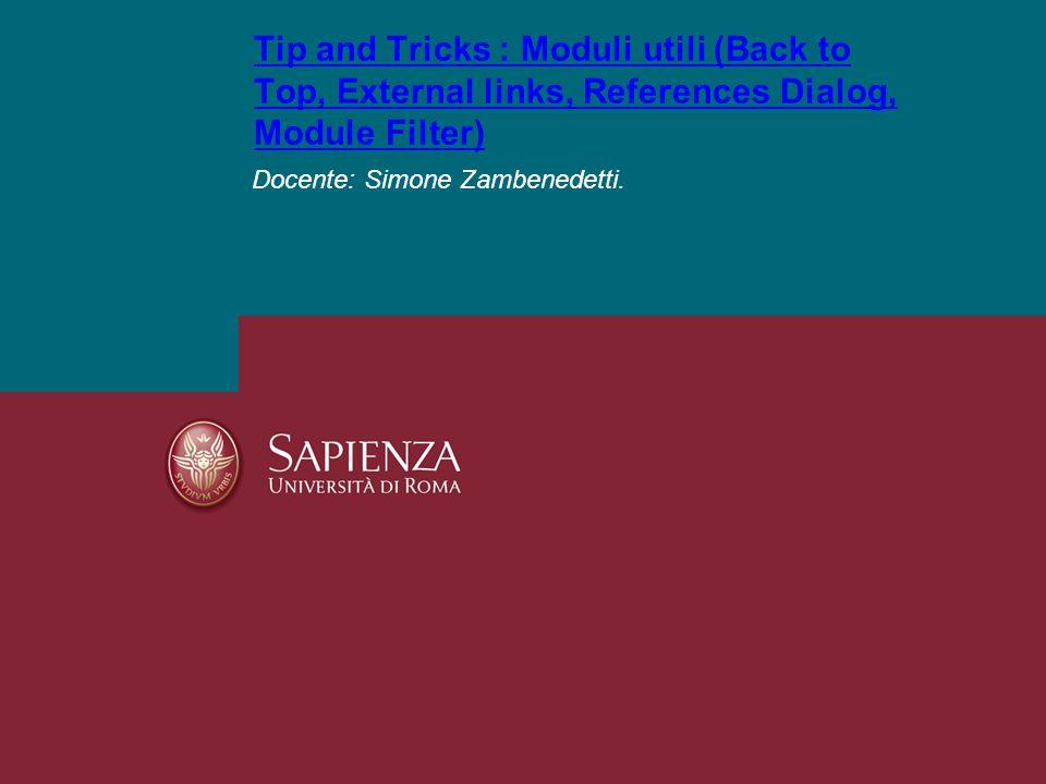 Tip & Tricks (Back to Top) 07/10/2014Tip & Tricks Drupal Docente: Simone Zambenedetti Pagina 2 In questo modulo voglio introdurre dei piccoli moduli che possono aiutare l'utente o l'amministratore del sito nella lettura del sito.