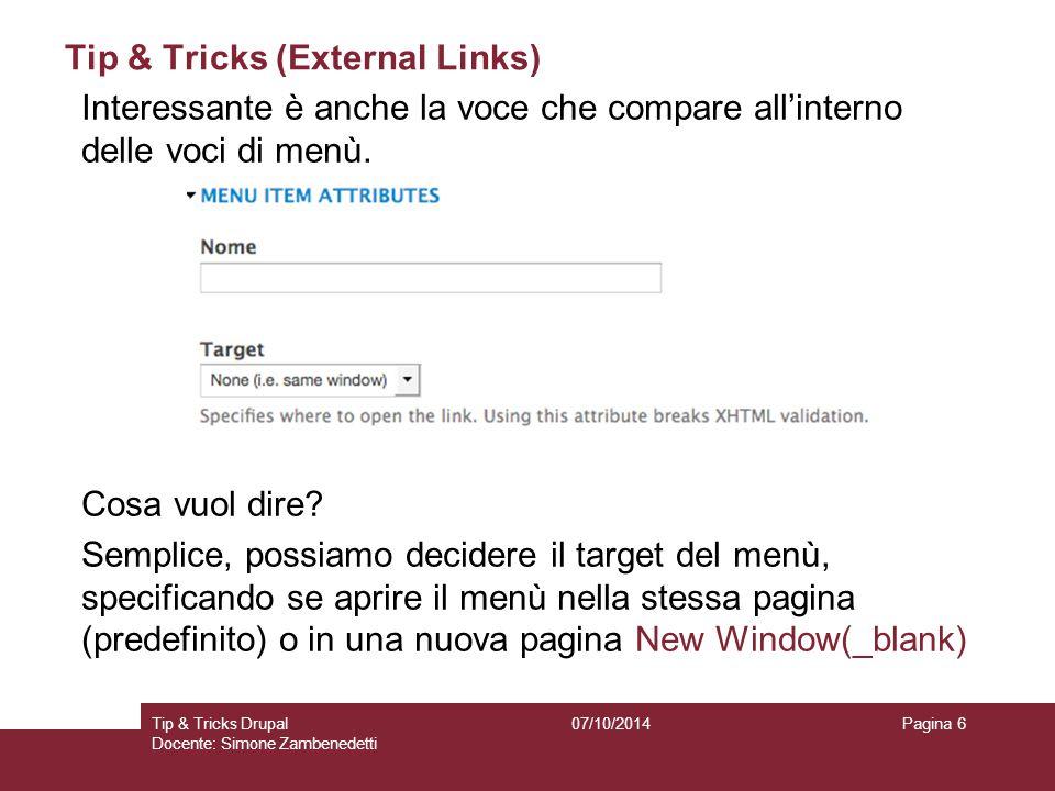 Tip & Tricks (External Links) 07/10/2014Tip & Tricks Drupal Docente: Simone Zambenedetti Pagina 6 Interessante è anche la voce che compare all'interno delle voci di menù.