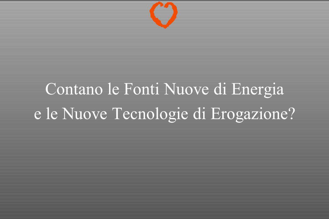 Contano le Fonti Nuove di Energia e le Nuove Tecnologie di Erogazione?