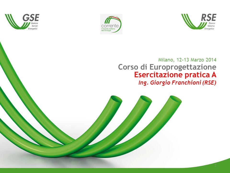 Milano, 12-13 Marzo 2014 Corso di Europrogettazione Esercitazione pratica A Ing. Giorgio Franchioni (RSE) 1