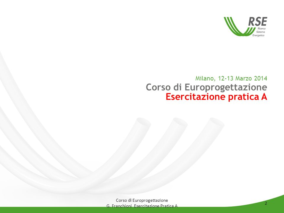 Milano, 12-13 Marzo 2014 Corso di Europrogettazione Esercitazione pratica A Corso di Europrogettazione G. Franchioni Esercitazione Pratica A 2