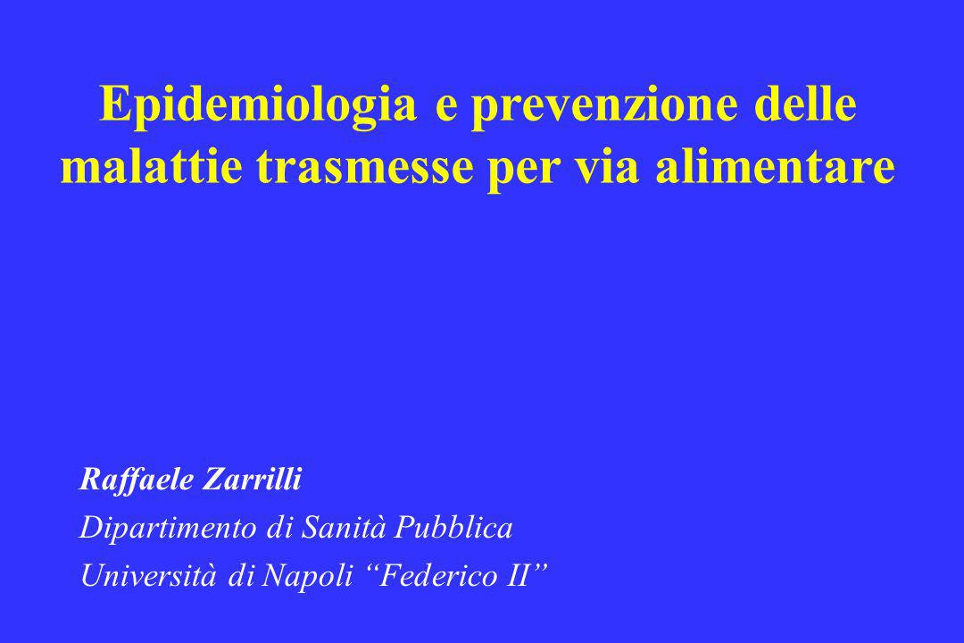 """Epidemiologia e prevenzione delle malattie trasmesse per via alimentare Raffaele Zarrilli Dipartimento di Sanità Pubblica Università di Napoli """"Federi"""