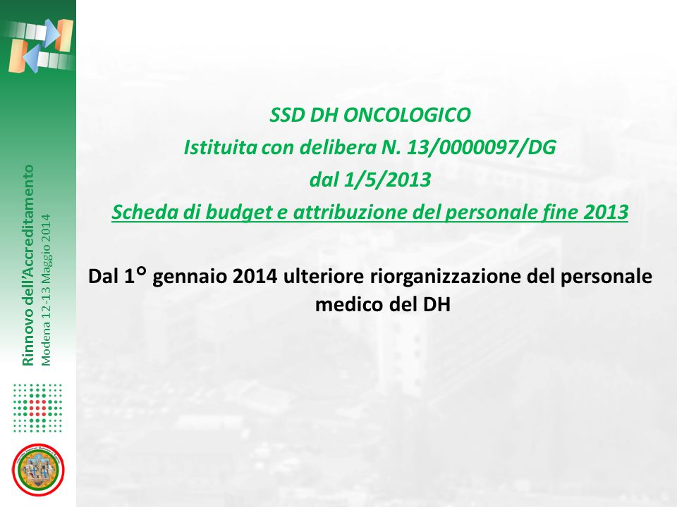 Rinnovo dell'Accreditamento Modena 12-13 Maggio 2014 SSD DH ONCOLOGICO Istituita con delibera N. 13/0000097/DG dal 1/5/2013 Scheda di budget e attribu