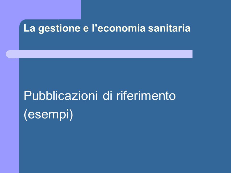 La gestione e l'economia sanitaria Pubblicazioni di riferimento (esempi)