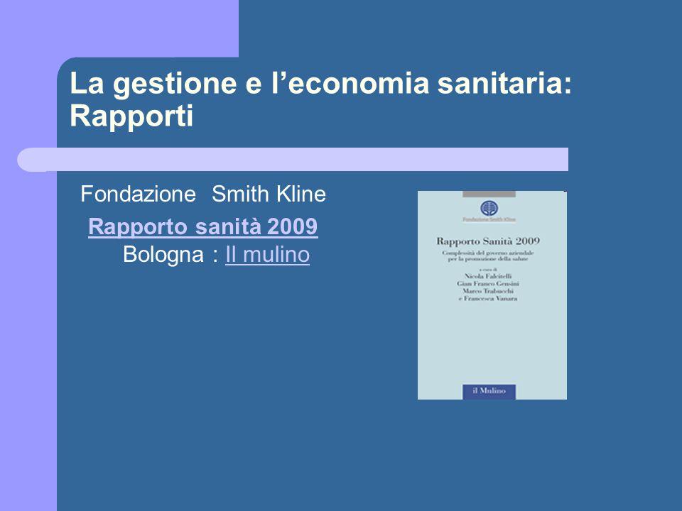La gestione e l'economia sanitaria: Rapporti Fondazione Smith Kline Rapporto sanità 2009 Rapporto sanità 2009 Bologna : Il mulinoIl mulino