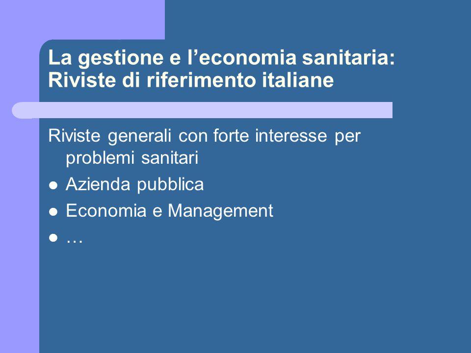 La gestione e l'economia sanitaria: Riviste di riferimento italiane Riviste generali con forte interesse per problemi sanitari Azienda pubblica Economia e Management …