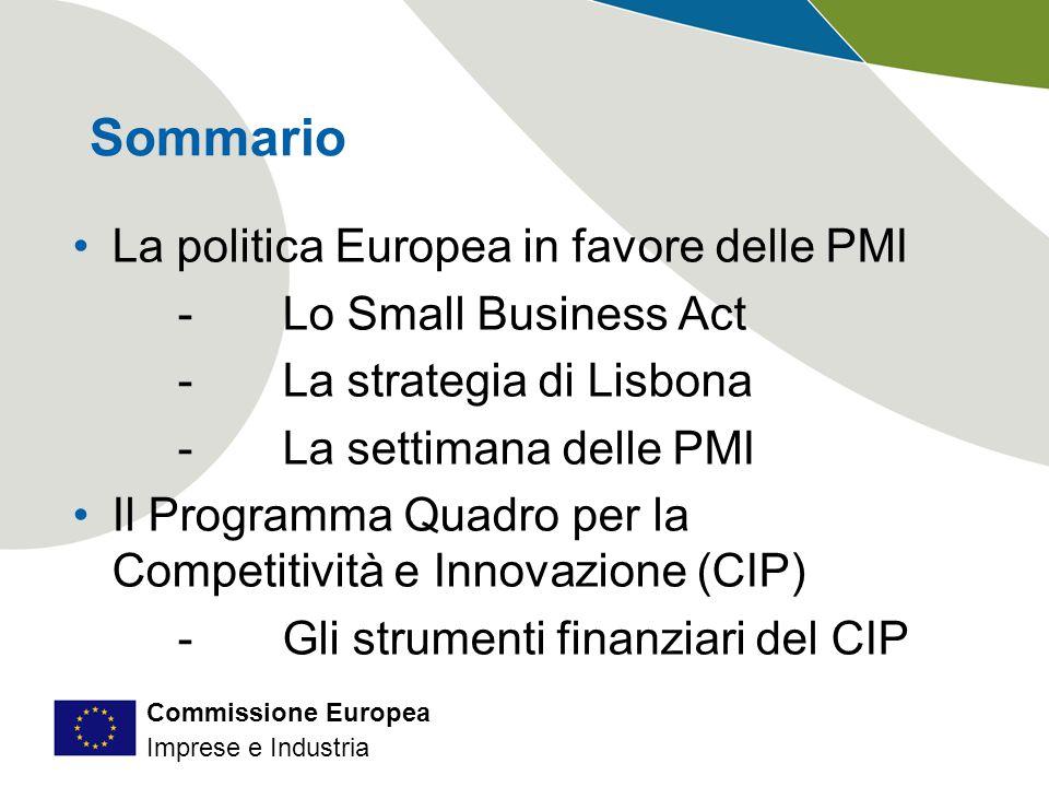 Commissione Europea Imprese e Industria La politica Europea in favore delle PMI -Lo Small Business Act -La strategia di Lisbona -La settimana delle PMI Il Programma Quadro per la Competitività e Innovazione (CIP) -Gli strumenti finanziari del CIP Sommario