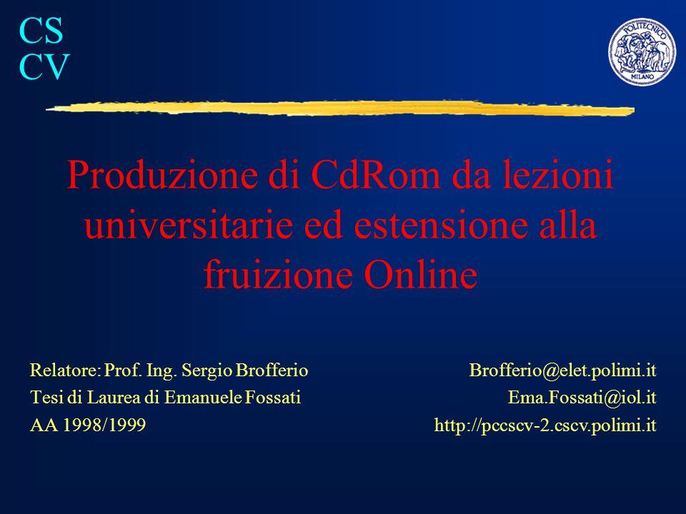 CS CV Produzione di CdRom da lezioni universitarie ed estensione alla fruizione Online Relatore: Prof.