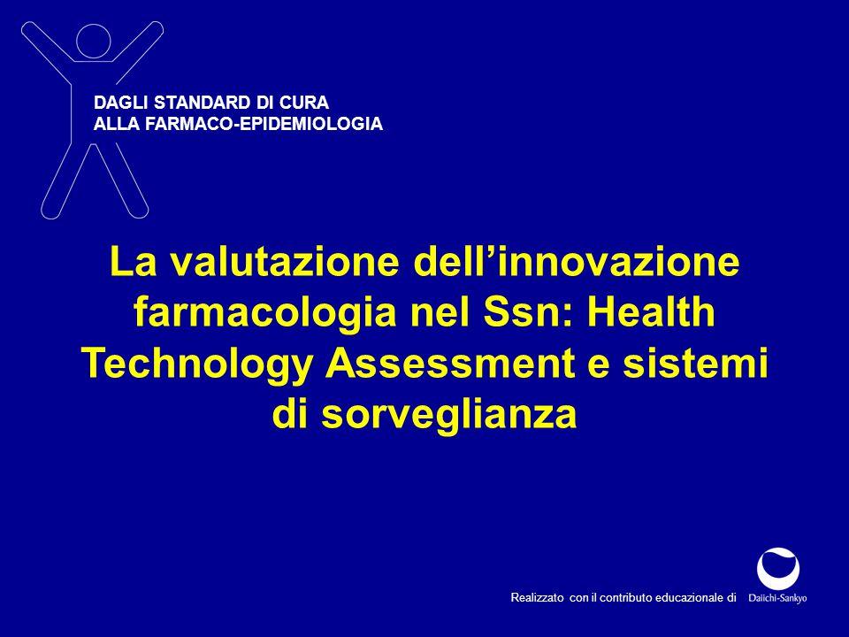 DAGLI STANDARD DI CURA ALLA FARMACO-EPIDEMIOLOGIA Realizzato con il contributo educazionale di La valutazione dell'innovazione farmacologia nel Ssn: H