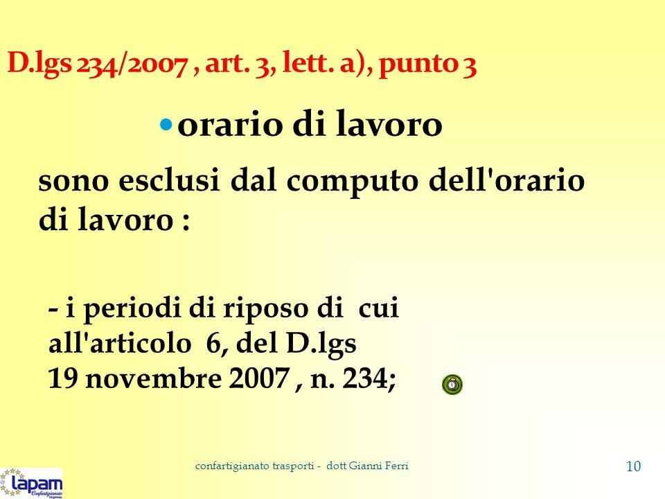 orario di lavoro sono esclusi dal computo dell'orario di lavoro : - i periodi di riposo di cui all'articolo 6, del D.lgs 19 novembre 2007, n. 234; con