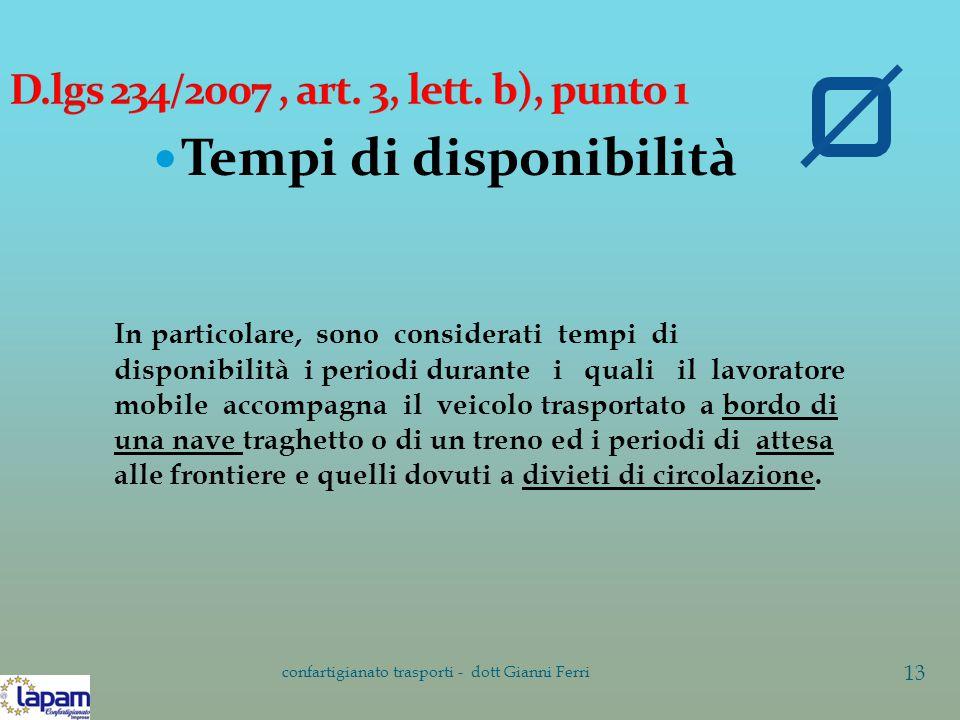 Tempi di disponibilità confartigianato trasporti - dott Gianni Ferri 13 In particolare, sono considerati tempi di disponibilità i periodi durante i qu