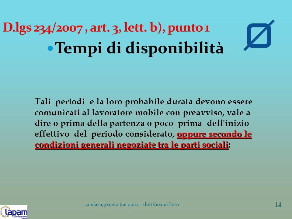 Tempi di disponibilità confartigianato trasporti - dott Gianni Ferri 14 oppure secondo le condizioni generali negoziate tra le parti sociali Tali peri