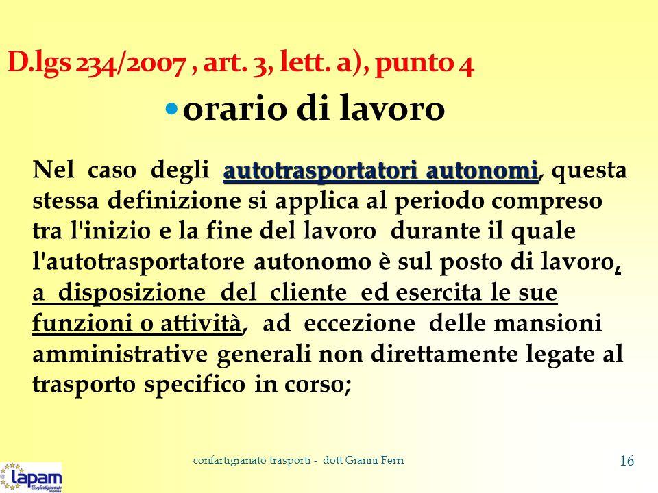 orario di lavoro autotrasportatori autonomi Nel caso degli autotrasportatori autonomi, questa stessa definizione si applica al periodo compreso tra l'