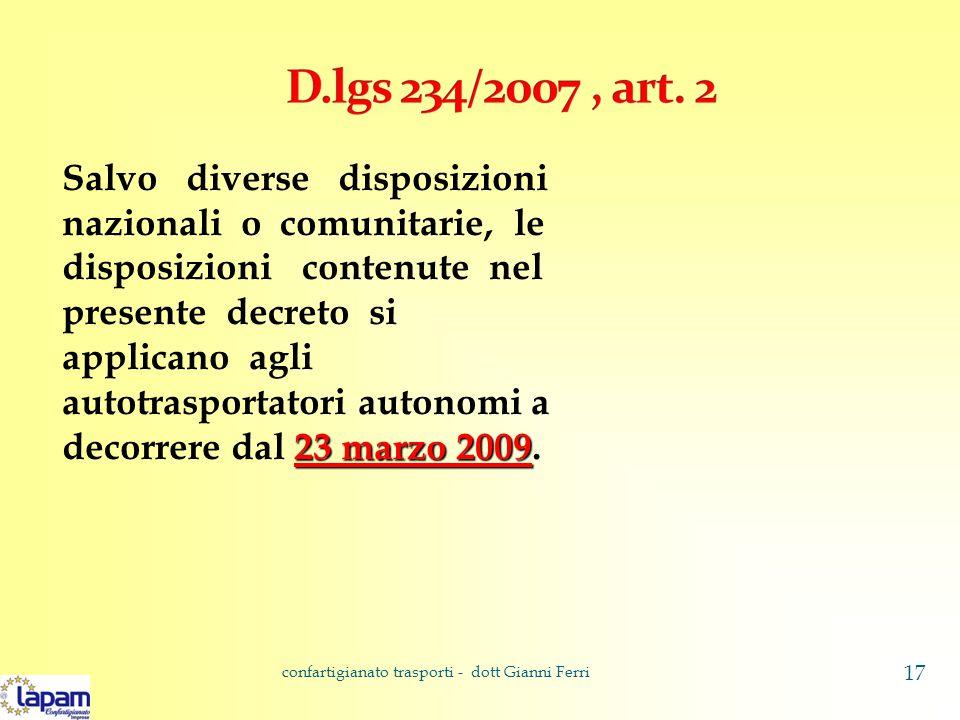 23 marzo 2009 Salvo diverse disposizioni nazionali o comunitarie, le disposizioni contenute nel presente decreto si applicano agli autotrasportatori autonomi a decorrere dal 23 marzo 2009.