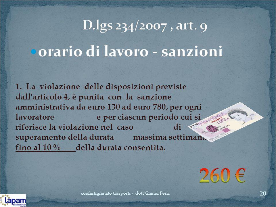 orario di lavoro - sanzioni 1. La violazione delle disposizioni previste dall'articolo 4, è punita con la sanzione amministrativa da euro 130 ad euro