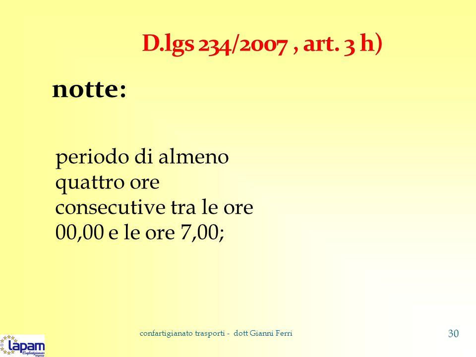 notte: periodo di almeno quattro ore consecutive tra le ore 00,00 e le ore 7,00; confartigianato trasporti - dott Gianni Ferri 30