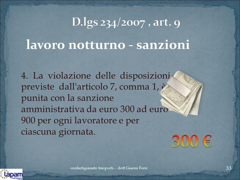 lavoro notturno - sanzioni 4. La violazione delle disposizioni previste dall'articolo 7, comma 1, è punita con la sanzione amministrativa da euro 300