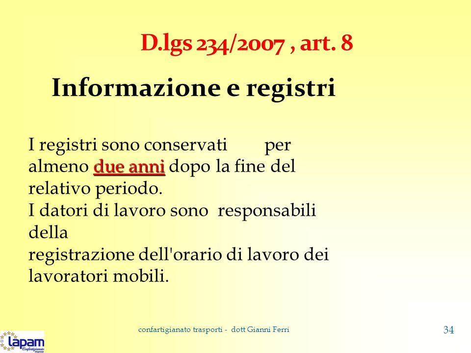 Informazione e registri due anni I registri sono conservati per almeno due anni dopo la fine del relativo periodo.