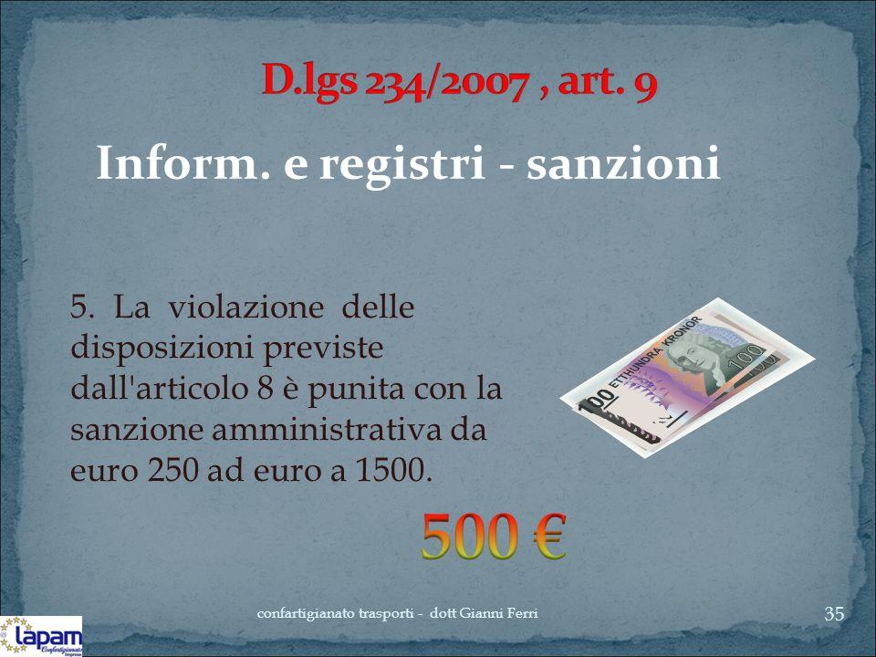 Inform. e registri - sanzioni 5. La violazione delle disposizioni previste dall'articolo 8 è punita con la sanzione amministrativa da euro 250 ad euro