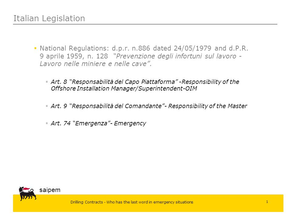 Drilling Contracts - Who has the last word in emergency situations saipem 1  National Regulations: d.p.r. n.886 dated 24/05/1979 and d.P.R. 9 aprile