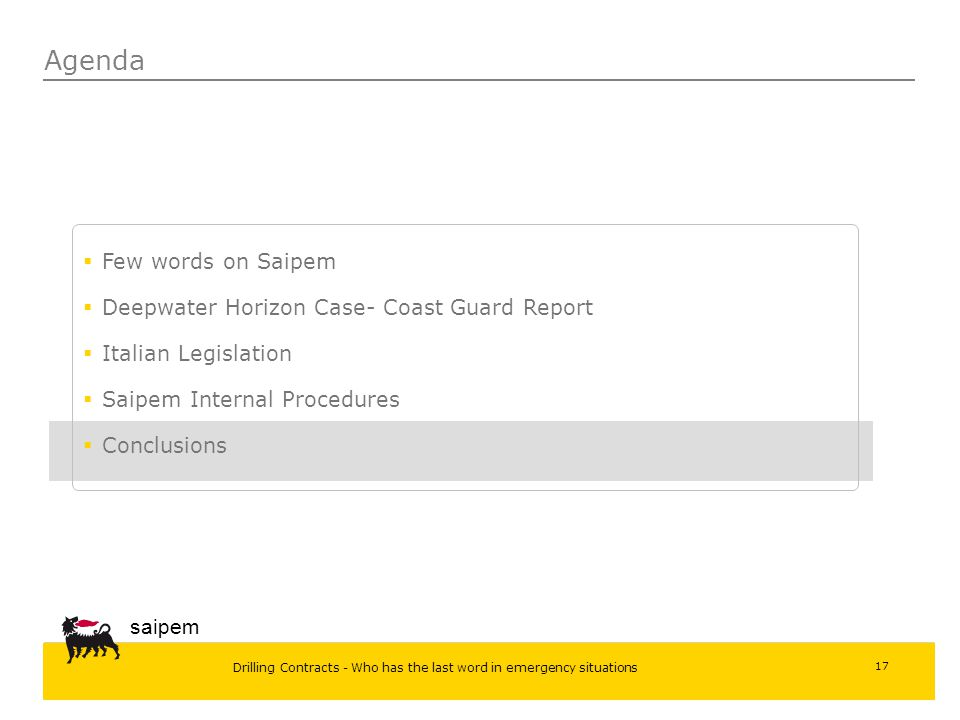 Drilling Contracts - Who has the last word in emergency situations saipem 17 Agenda  Few words on Saipem  Deepwater Horizon Case- Coast Guard Report