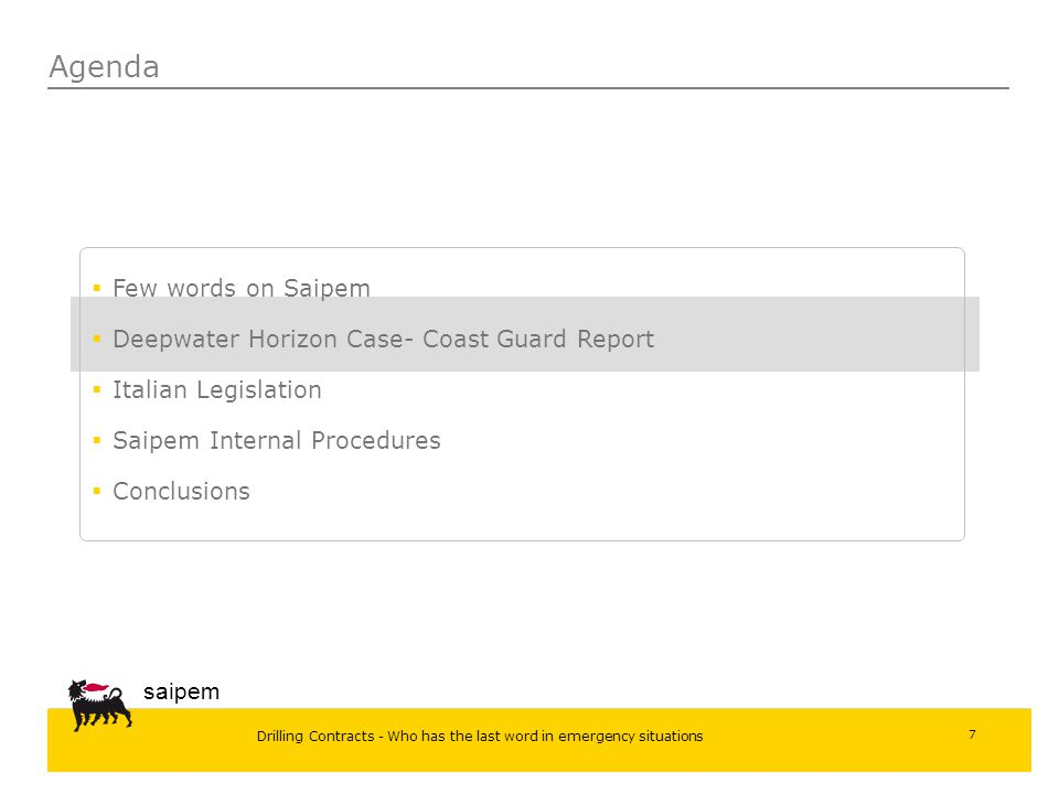 Drilling Contracts - Who has the last word in emergency situations saipem 7 Agenda  Few words on Saipem  Deepwater Horizon Case- Coast Guard Report