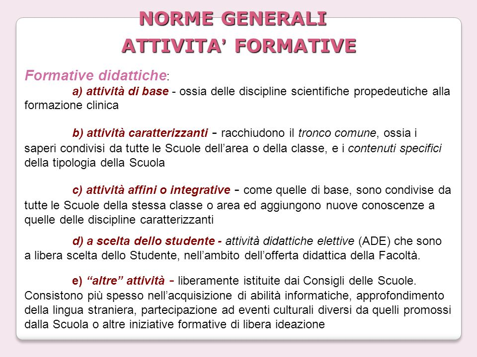 Formative didattiche : a) attività di base b) caratterizzanti c) affini d) a scelta dello studente e) altre Permettono allo Specializzando di acquisir