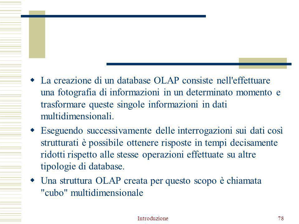  La creazione di un database OLAP consiste nell effettuare una fotografia di informazioni in un determinato momento e trasformare queste singole informazioni in dati multidimensionali.
