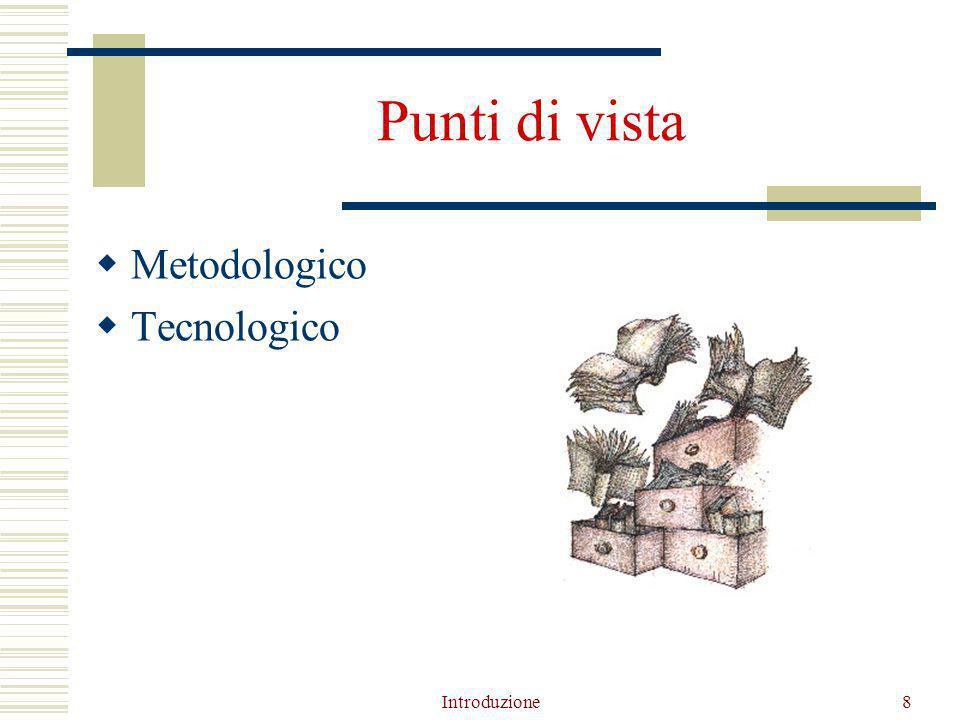 Introduzione8 Punti di vista  Metodologico  Tecnologico