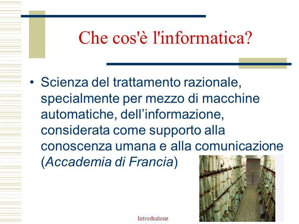 Introduzione9 Che cos è l informatica.