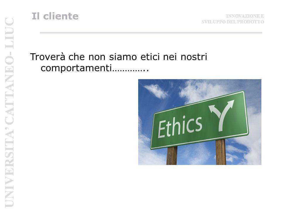 Il cliente Troverà che non siamo etici nei nostri comportamenti…………..