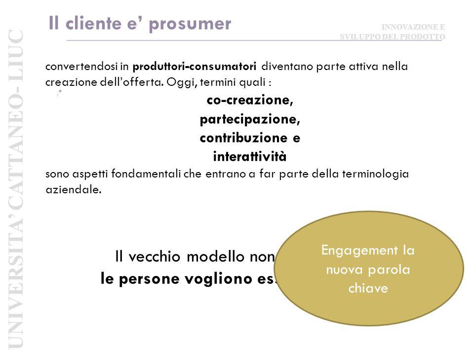 Il cliente e' prosumer. . convertendosi in produttori-consumatori diventano parte attiva nella creazione dell'offerta.