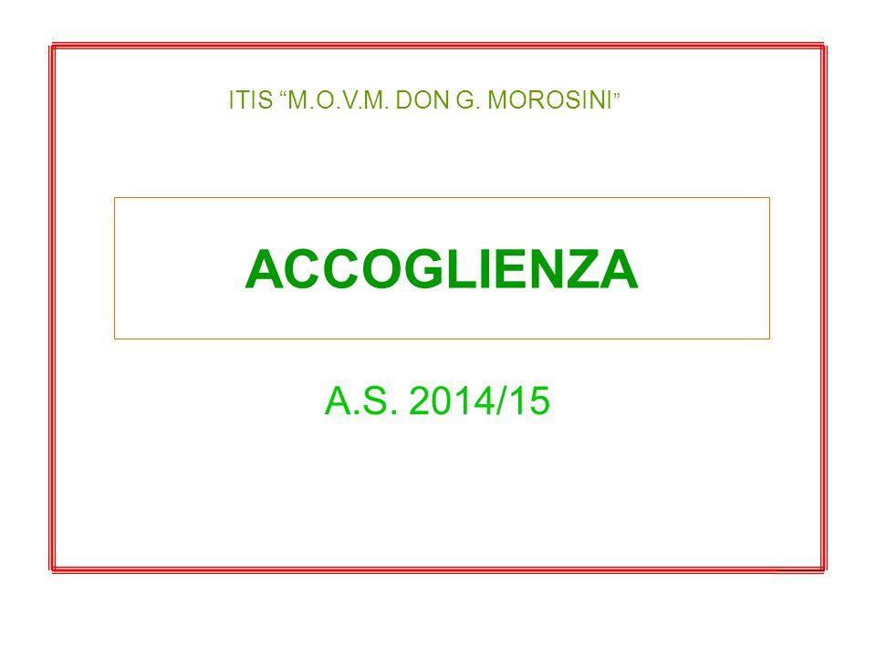 ACCOGLIENZA A.S. 2014/15 ITIS M.O.V.M. DON G. MOROSINI