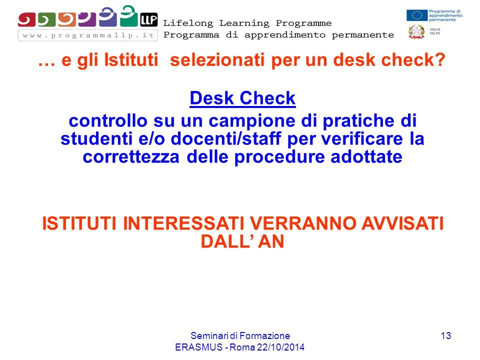 Seminari di Formazione ERASMUS - Roma 22/10/2014 13 … e gli Istituti selezionati per un desk check? Desk Check controllo su un campione di pratiche di