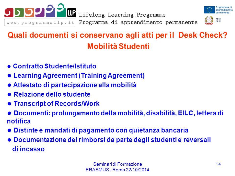 Seminari di Formazione ERASMUS - Roma 22/10/2014 14 ● Contratto Studente/Istituto ● Learning Agreement (Training Agreement) ● Attestato di partecipazi