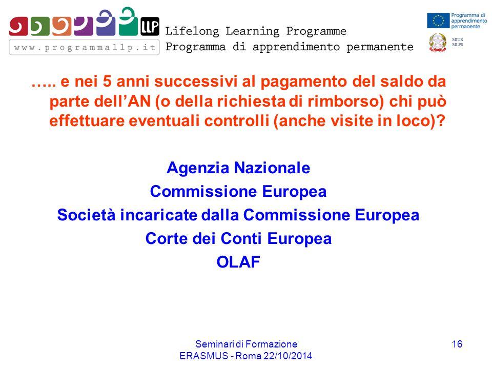 Seminari di Formazione ERASMUS - Roma 22/10/2014 16 ….. e nei 5 anni successivi al pagamento del saldo da parte dell'AN (o della richiesta di rimborso