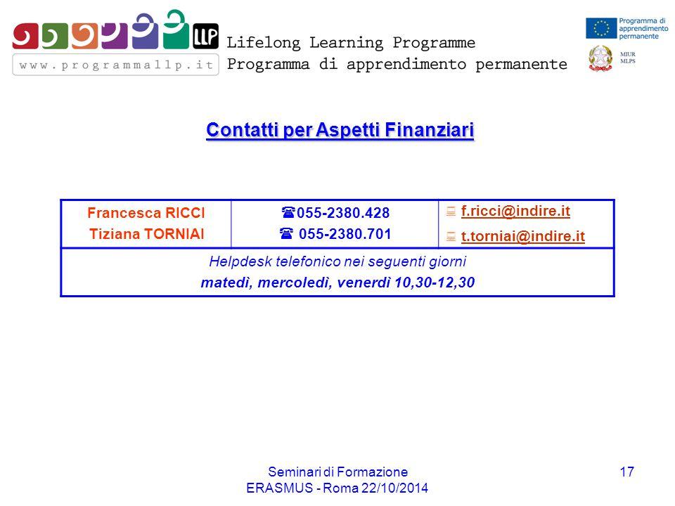 Seminari di Formazione ERASMUS - Roma 22/10/2014 17 Contatti per Aspetti Finanziari Francesca RICCI Tiziana TORNIAI  055-2380.428  055-2380.701  f.