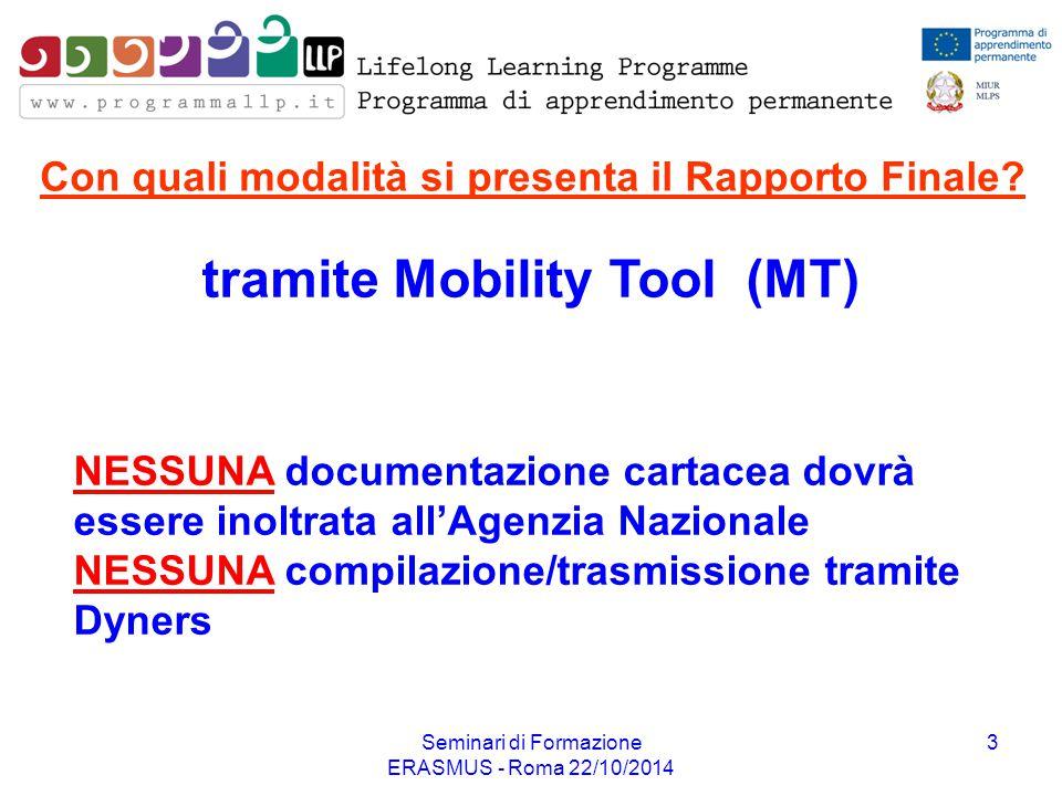 Seminari di Formazione ERASMUS - Roma 22/10/2014 3 Con quali modalità si presenta il Rapporto Finale? tramite Mobility Tool (MT) NESSUNA documentazion