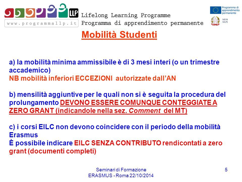 Seminari di Formazione ERASMUS - Roma 22/10/2014 6 CALCOLO ATTESTATO Mobilità Studenti 1 ESEMPIO: dal 01/03/2014 al 15/09/2014 si conteggiano tutti i mesi per intero (marzo – agosto tot.