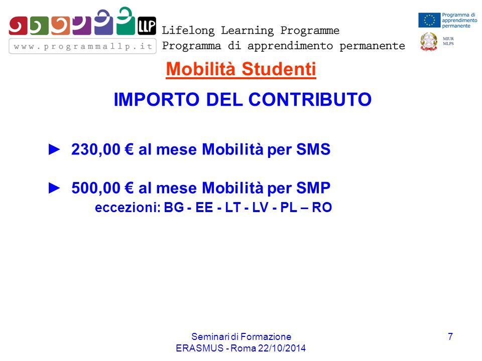 Seminari di Formazione ERASMUS - Roma 22/10/2014 7 ► 230,00 € al mese Mobilità per SMS ► 500,00 € al mese Mobilità per SMP eccezioni: BG - EE - LT - L