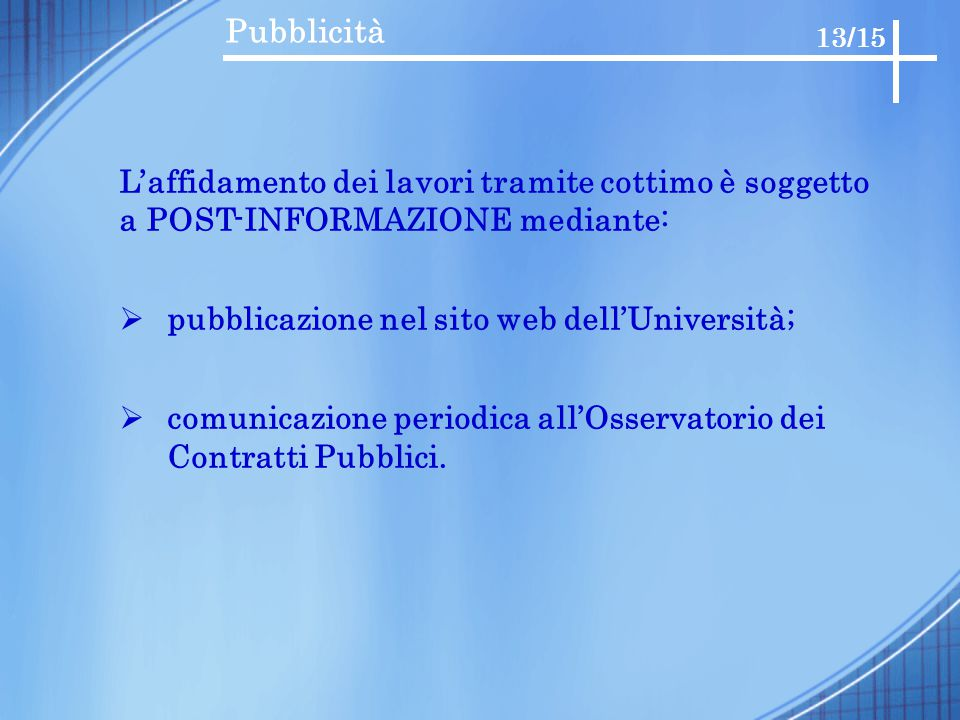 Pubblicità 13/15 L'affidamento dei lavori tramite cottimo è soggetto a POST-INFORMAZIONE mediante:  pubblicazione nel sito web dell'Università;  com