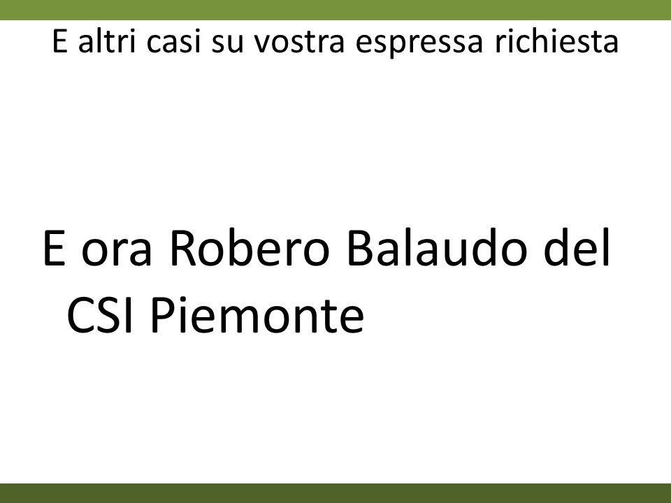 E altri casi su vostra espressa richiesta E ora Robero Balaudo del CSI Piemonte