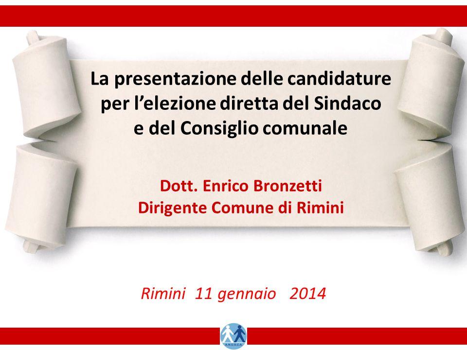 La presentazione delle candidature per l'elezione diretta del Sindaco e del Consiglio comunale Dott. Enrico Bronzetti Dirigente Comune di Rimini Rimin