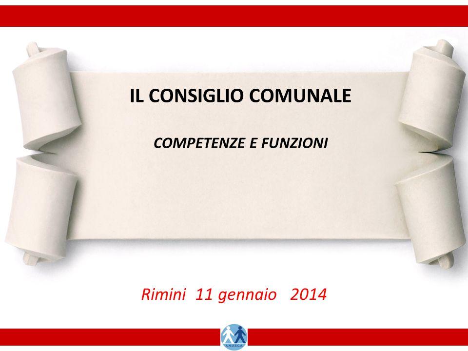IL CONSIGLIO COMUNALE COMPETENZE E FUNZIONI Rimini 11 gennaio 2014