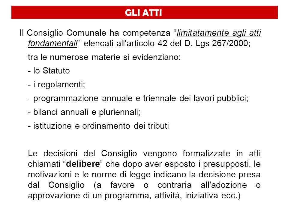 """GLI ATTI Il Consiglio Comunale ha competenza """"limitatamente agli atti fondamentali"""" elencati all'articolo 42 del D. Lgs 267/2000; tra le numerose mate"""